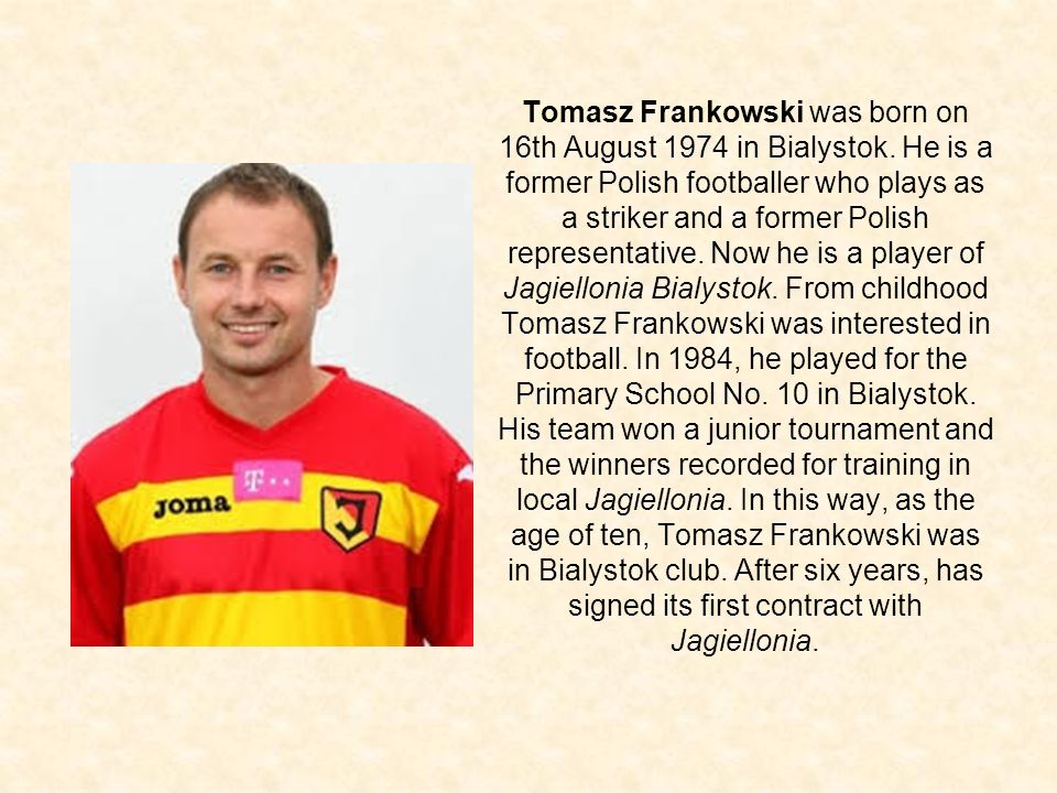 Tomasz Frankowski was born on 16th August 1974 in Bialystok