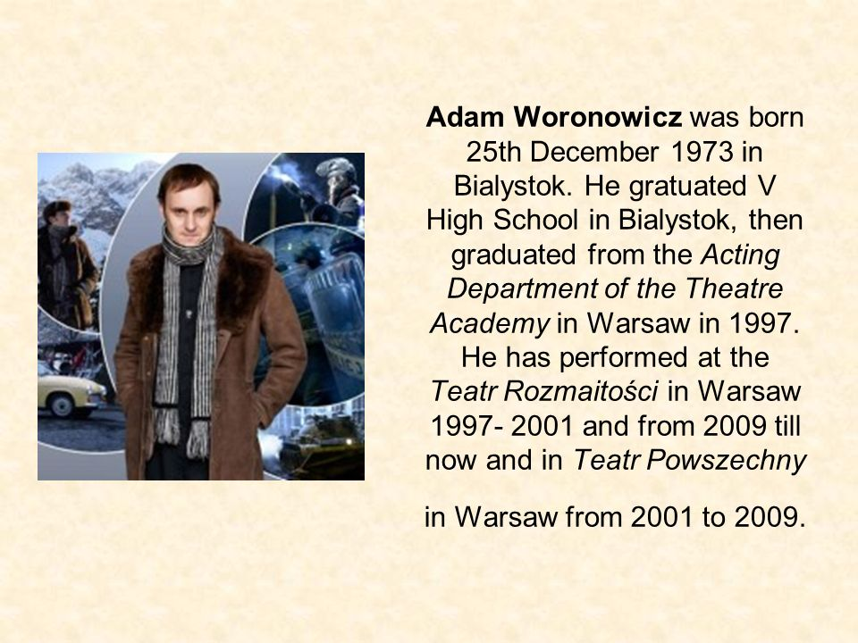 Adam Woronowicz was born 25th December 1973 in Bialystok