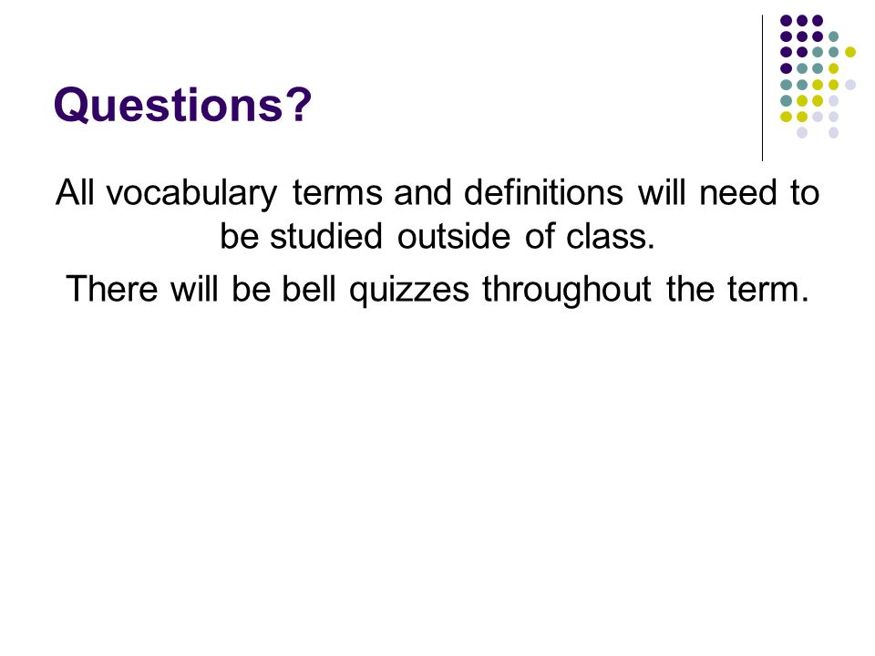 Questions. All vocabulary terms and definitions will need to be studied outside of class.