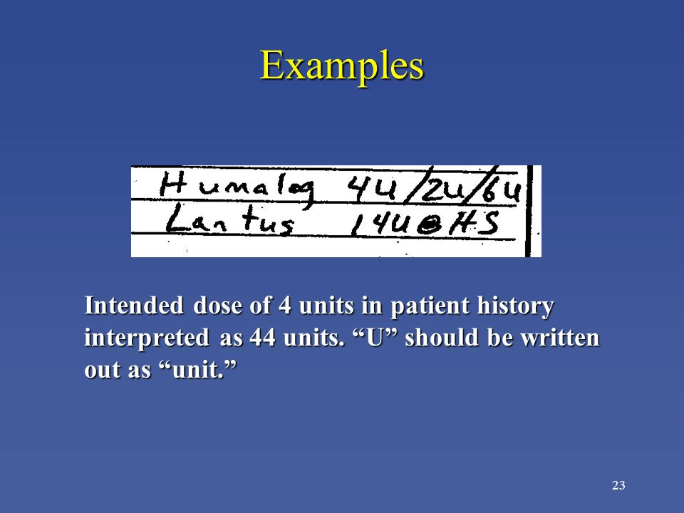 Examples Intended dose of 4 units in patient history interpreted as 44 units.