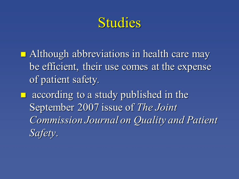 Studies Although abbreviations in health care may be efficient, their use comes at the expense of patient safety.