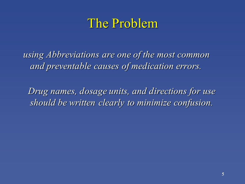 The Problem using Abbreviations are one of the most common and preventable causes of medication errors.