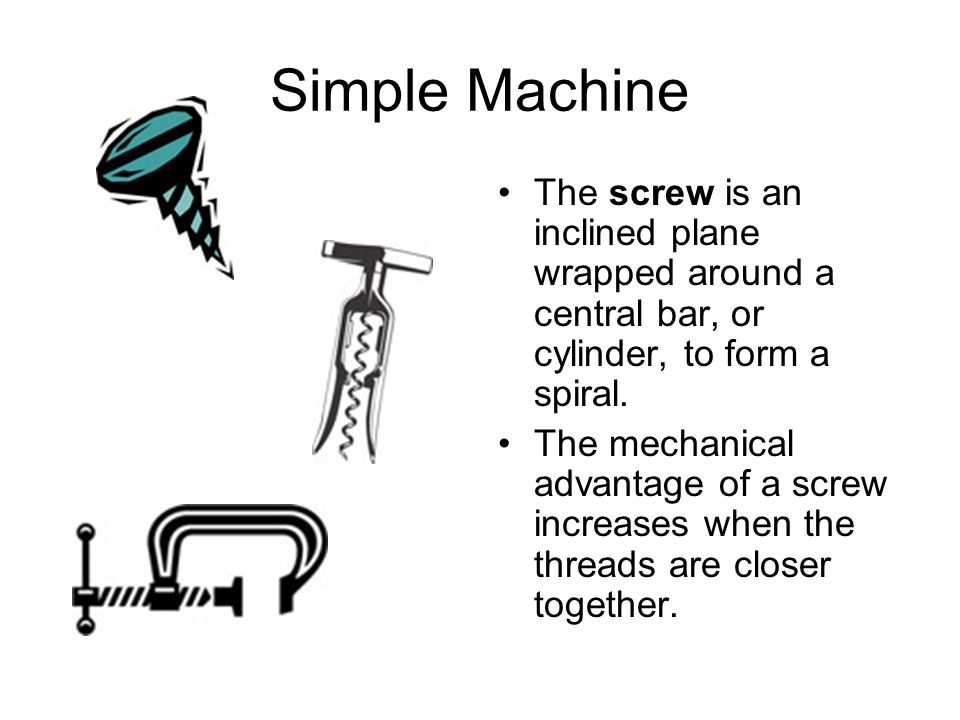 Definition Of Wrapped >> Simple Machines There are 6 types of simple machines: the inclined plane, the wedge, the screw ...