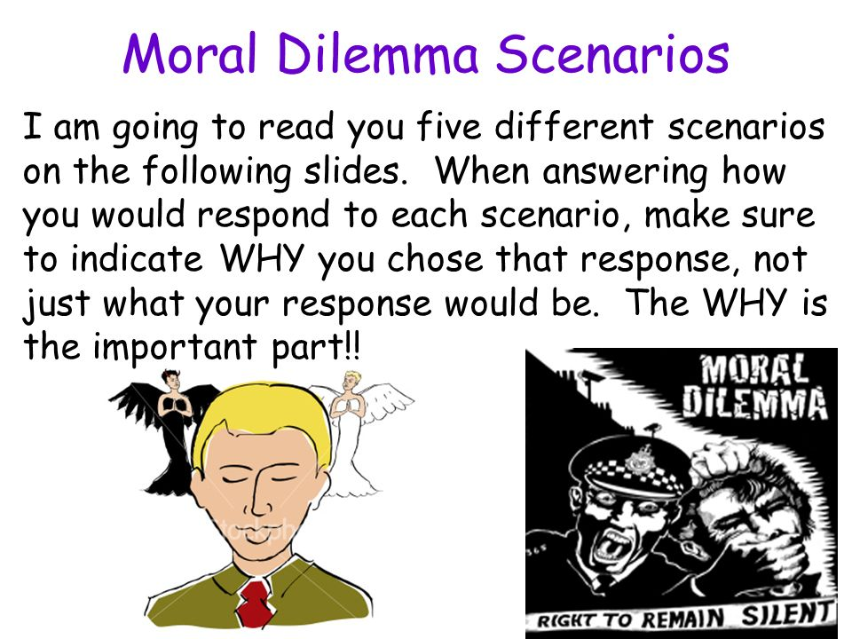 moral dilemma Ethical dilemma examples by yourdictionary ethical dilemmas, also known as a moral dilemmas, are situations in which there is a choice to be made between two options, neither of which resolves the situation in an ethically acceptable fashion.