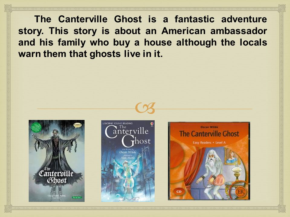 canterville ghost summary chapter 3 Simon de canterville was a ghost who haunted canterville chase, a country house in which an american family had recently moved in the chapter 18 no pay no say lighthouse george remembers nathan and they both go to the graveyard and see kane so then george gets angry and.