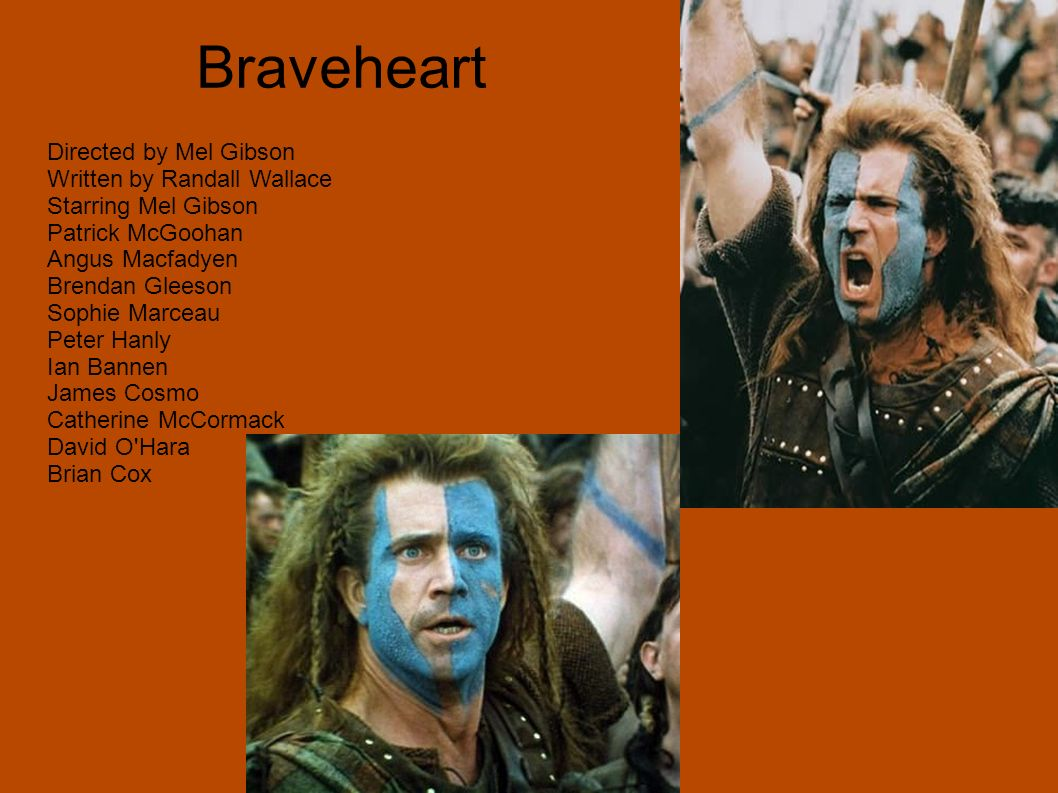 Braveheart Directed by Mel Gibson Written by Randall Wallace