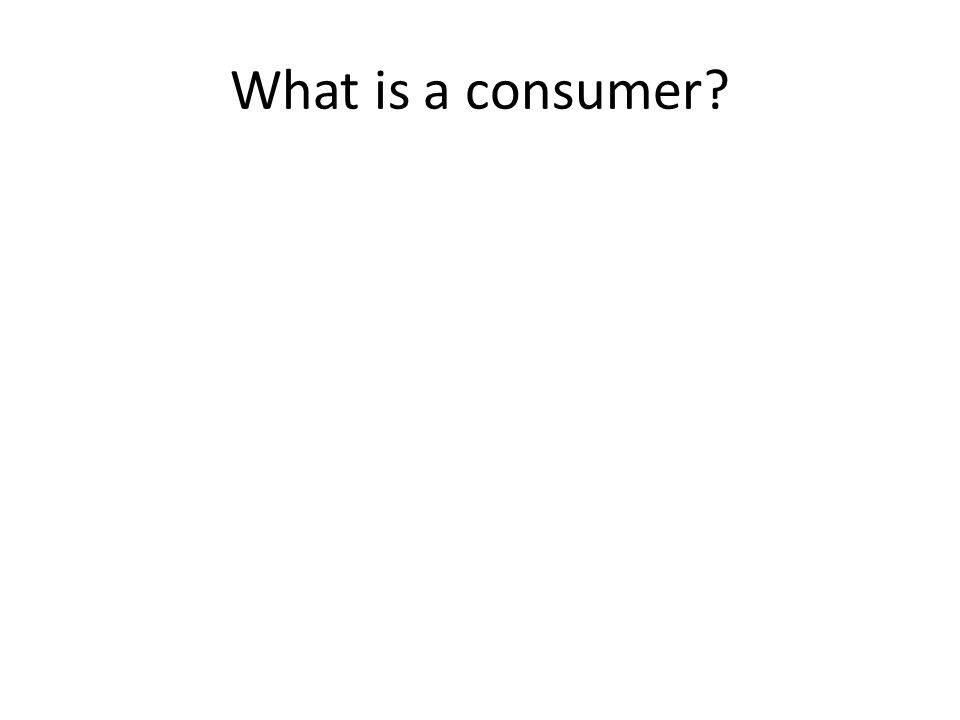 What is a consumer