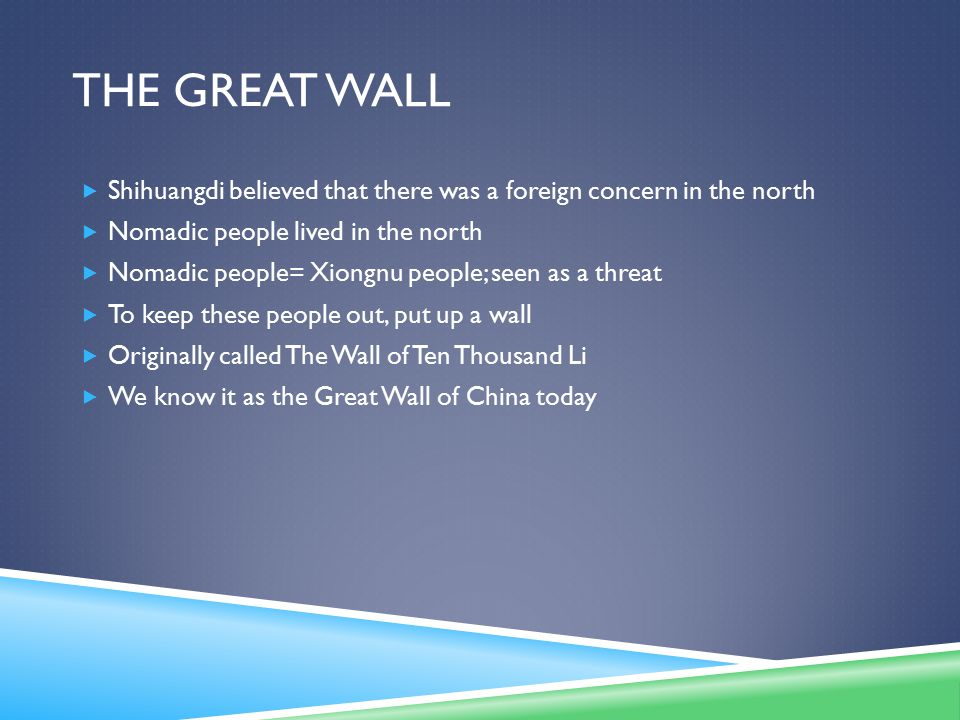 The Great wALL Shihuangdi believed that there was a foreign concern in the north. Nomadic people lived in the north.