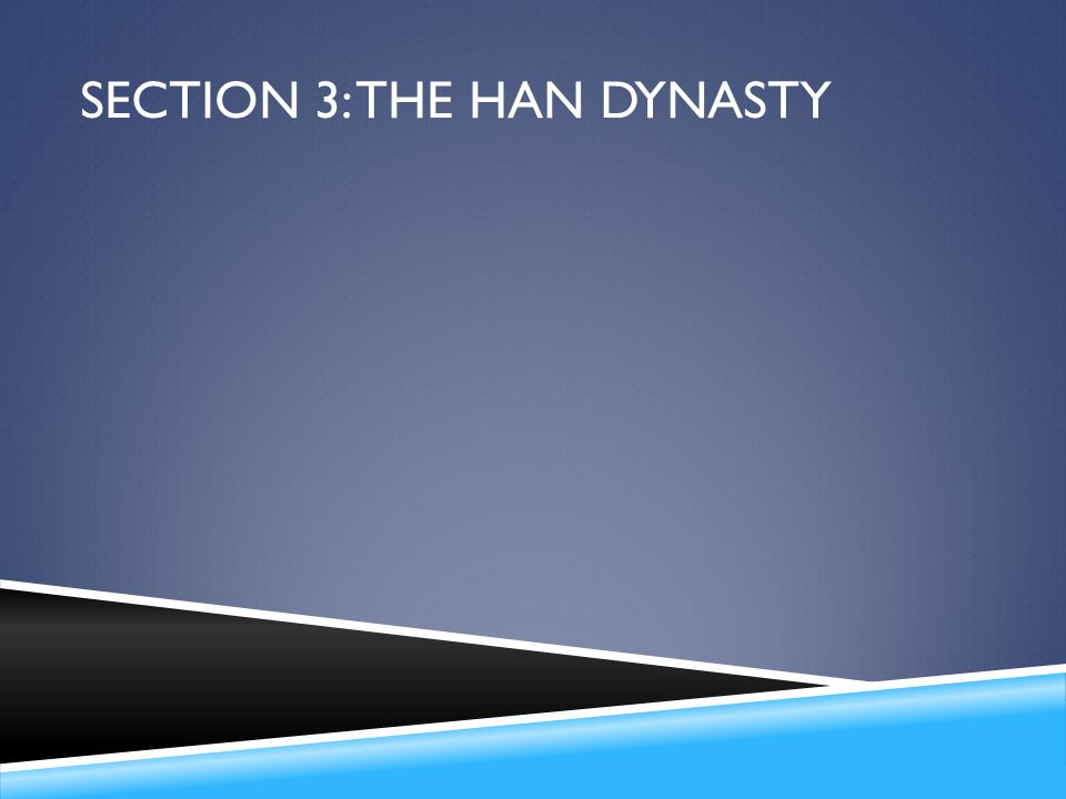 Section 3: The Han Dynasty
