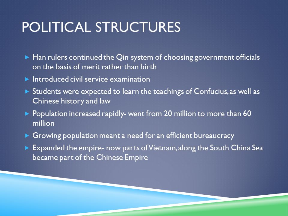 Political Structures Han rulers continued the Qin system of choosing government officials on the basis of merit rather than birth.