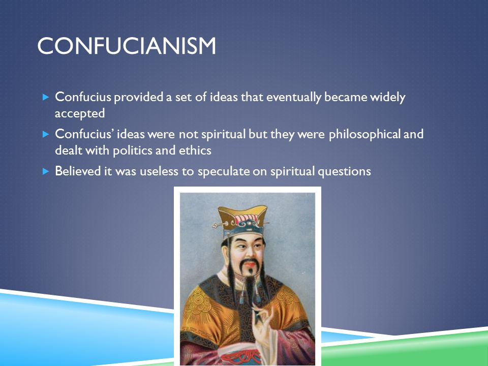 Confucianism Confucius provided a set of ideas that eventually became widely accepted.