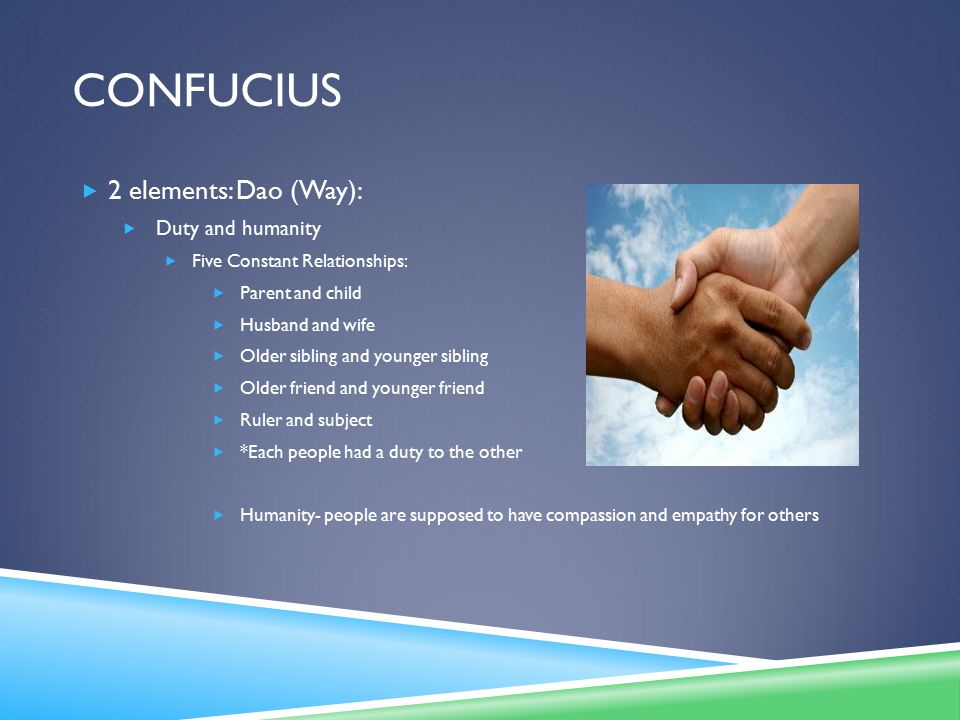 Confucius 2 elements: Dao (Way): Duty and humanity