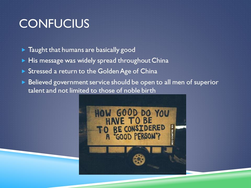 Confucius Taught that humans are basically good