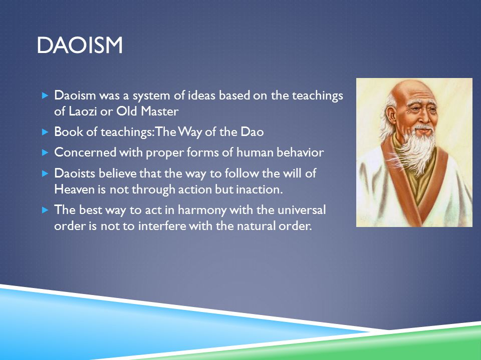 Daoism Daoism was a system of ideas based on the teachings of Laozi or Old Master. Book of teachings: The Way of the Dao.