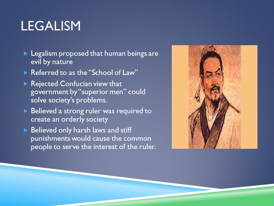 Legalism Legalism proposed that human beings are evil by nature