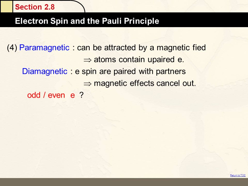 (4) Paramagnetic : can be attracted by a magnetic fied