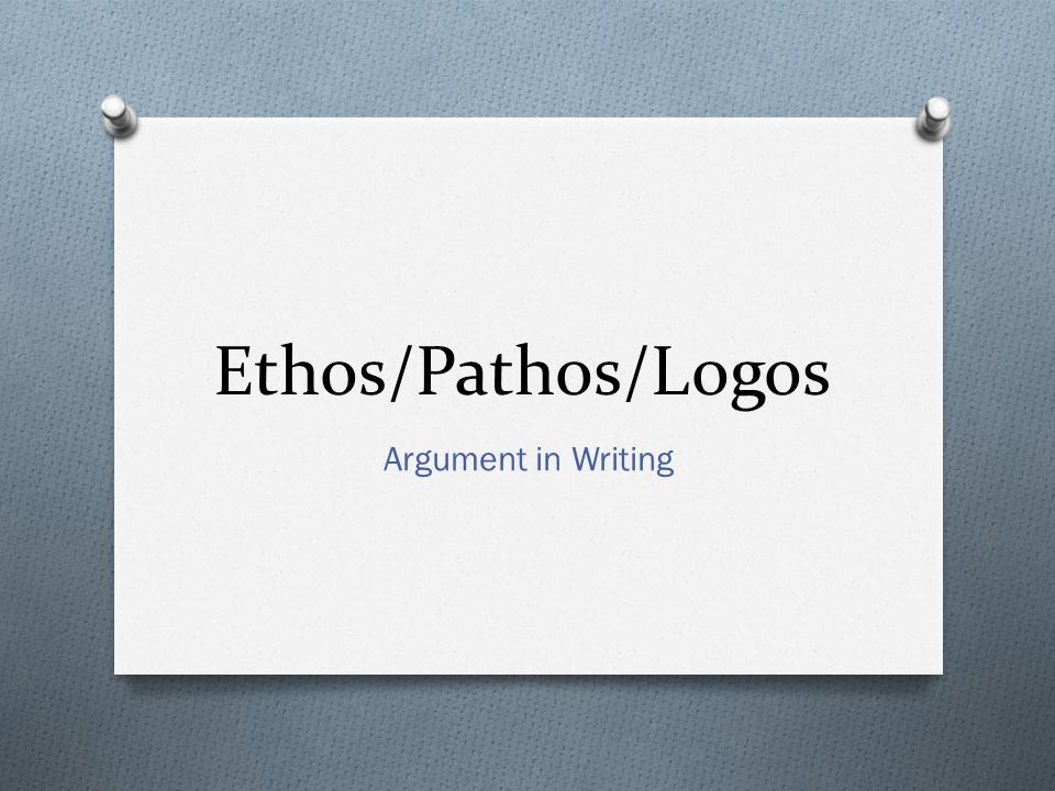 Ethos/Pathos/Logos Argument in Writing