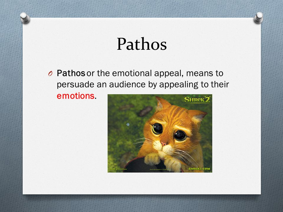 Pathos Pathos or the emotional appeal, means to persuade an audience by appealing to their emotions.