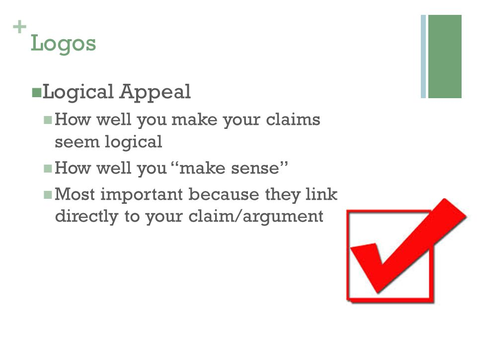 Logos Logical Appeal How well you make your claims seem logical