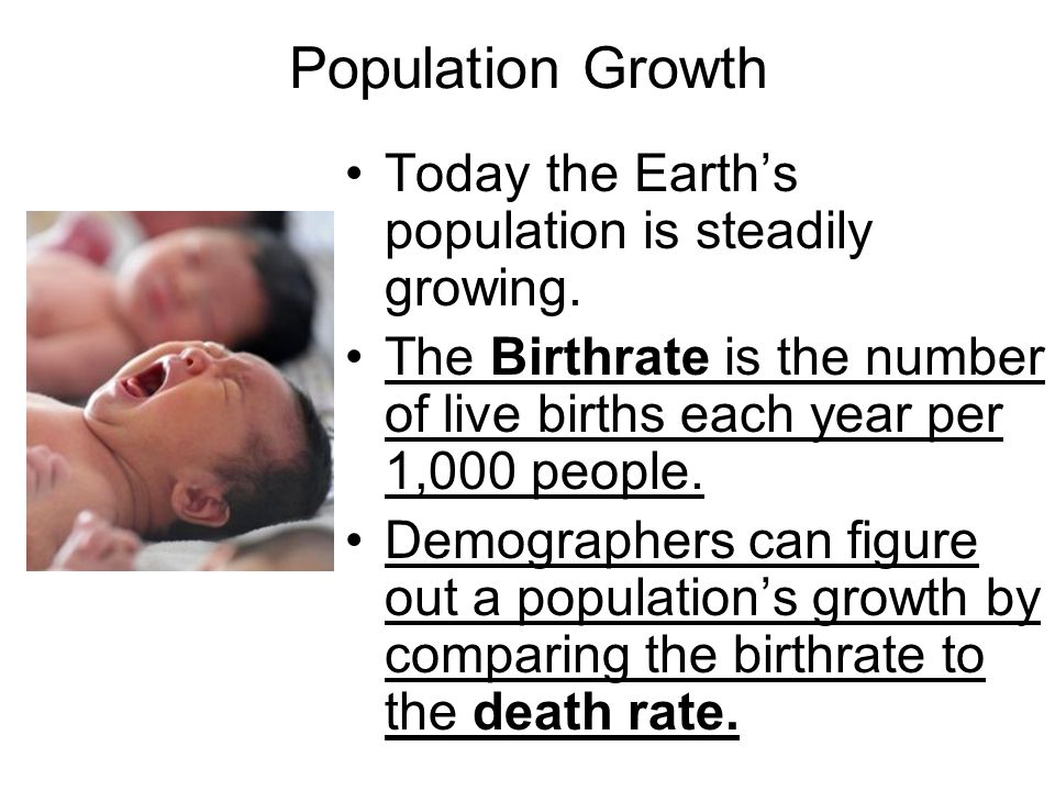 Population Growth Today the Earth's population is steadily growing.