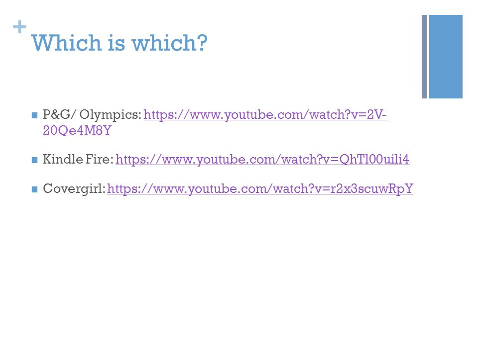 Which is which P&G/ Olympics:   v=2V- 20Qe4M8Y. Kindle Fire:   v=QhTl00uili4.