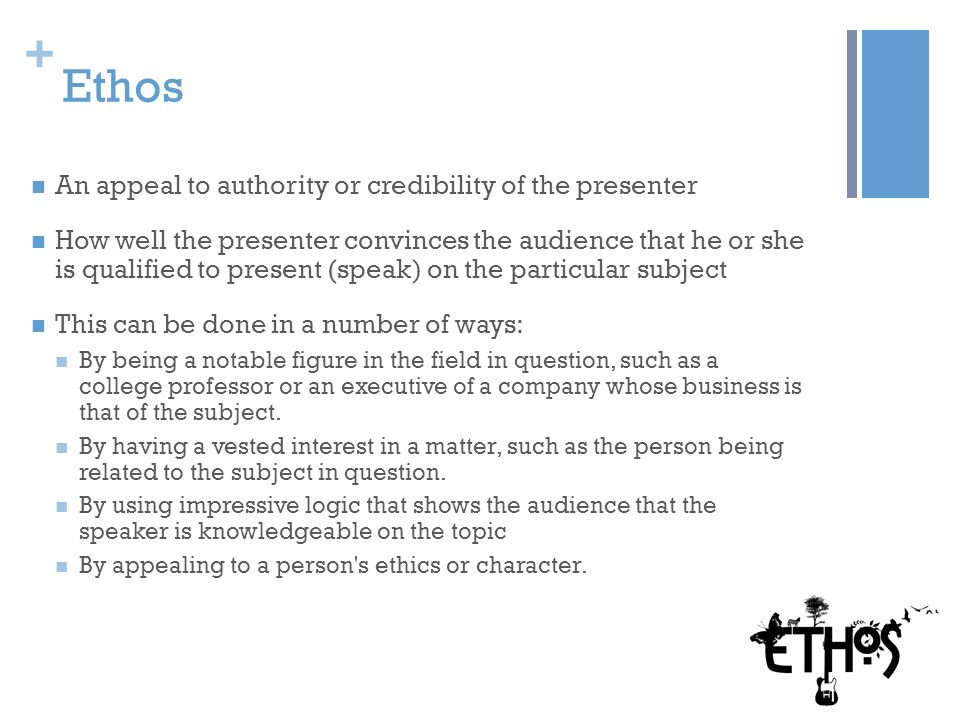 Ethos An appeal to authority or credibility of the presenter