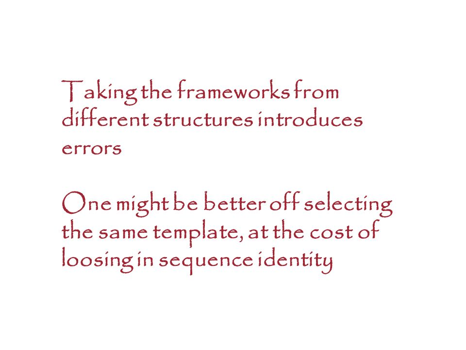 Taking the frameworks from different structures introduces errors