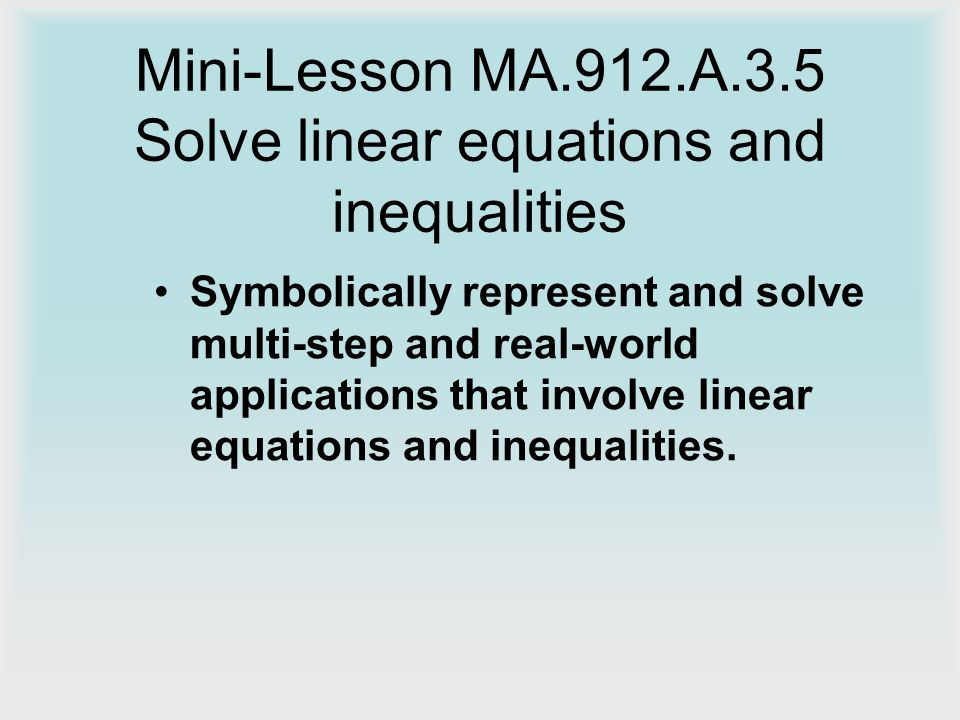 Mini-Lesson MA.912.A.3.5 Solve linear equations and inequalities ...