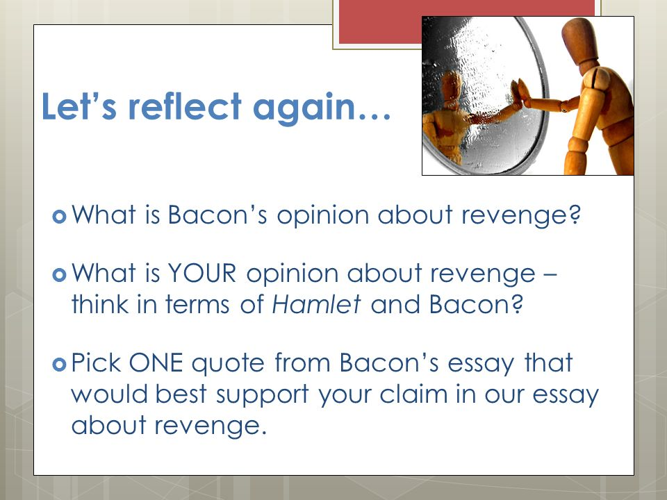essays on revenge Hamlet revenge essay revenge causes one to act blindly through anger, rather than through reason it is based on the principle of an eye for an eye, but this principle is not always an intelligent theory to live by.