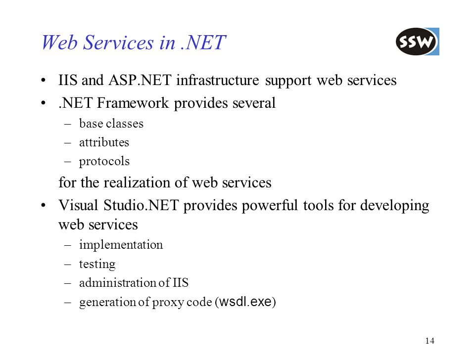 Web Services in .NET IIS and ASP.NET infrastructure support web services. .NET Framework provides several.