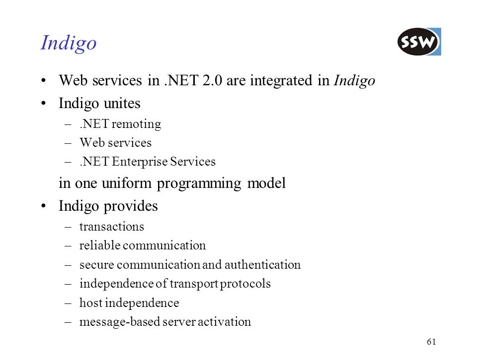 Indigo Web services in .NET 2.0 are integrated in Indigo Indigo unites