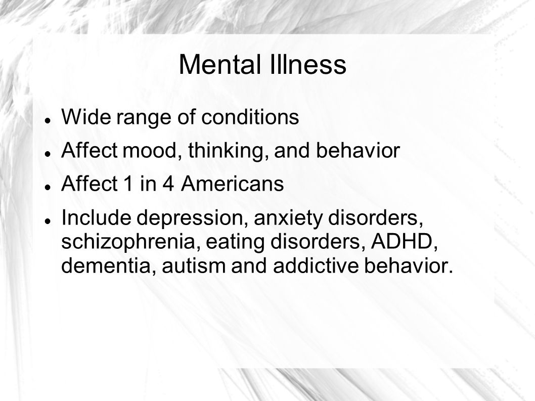 Mental Illness Wide range of conditions