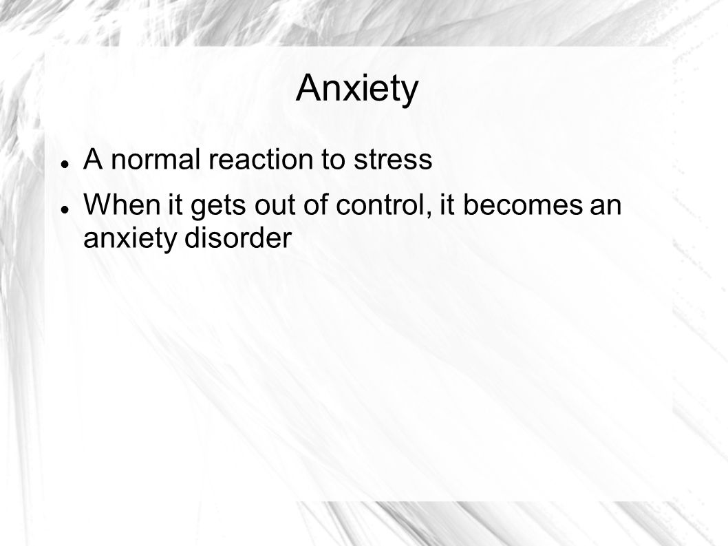 Anxiety A normal reaction to stress
