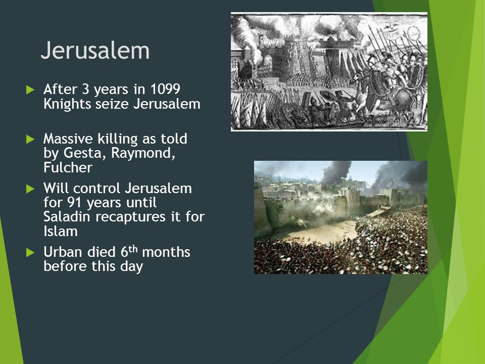 Jerusalem After 3 years in 1099 Knights seize Jerusalem