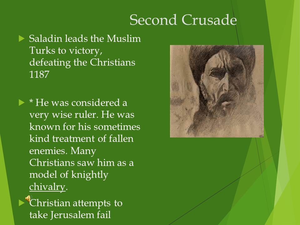 Second Crusade Saladin leads the Muslim Turks to victory, defeating the Christians 1187.