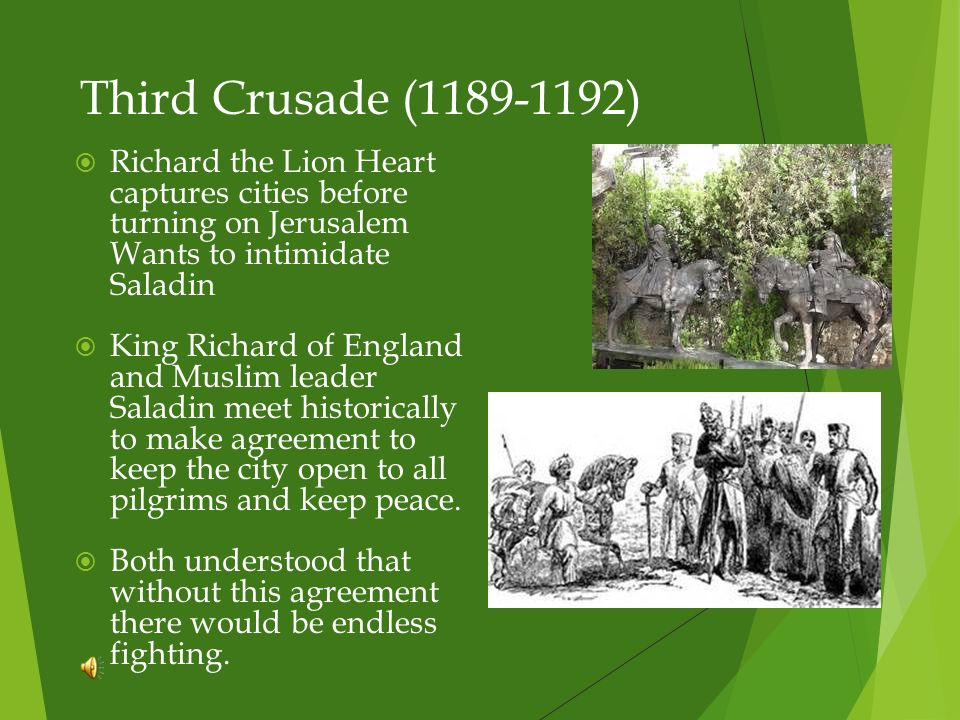 Third Crusade (1189-1192) Richard the Lion Heart captures cities before turning on Jerusalem Wants to intimidate Saladin.