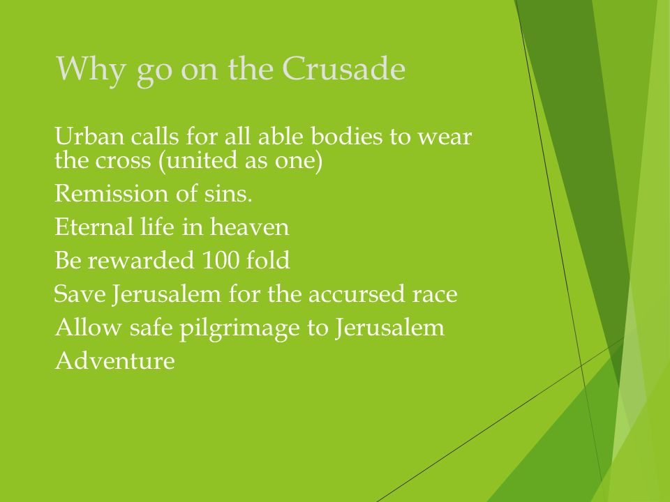 Why go on the Crusade Urban calls for all able bodies to wear the cross (united as one) Remission of sins.