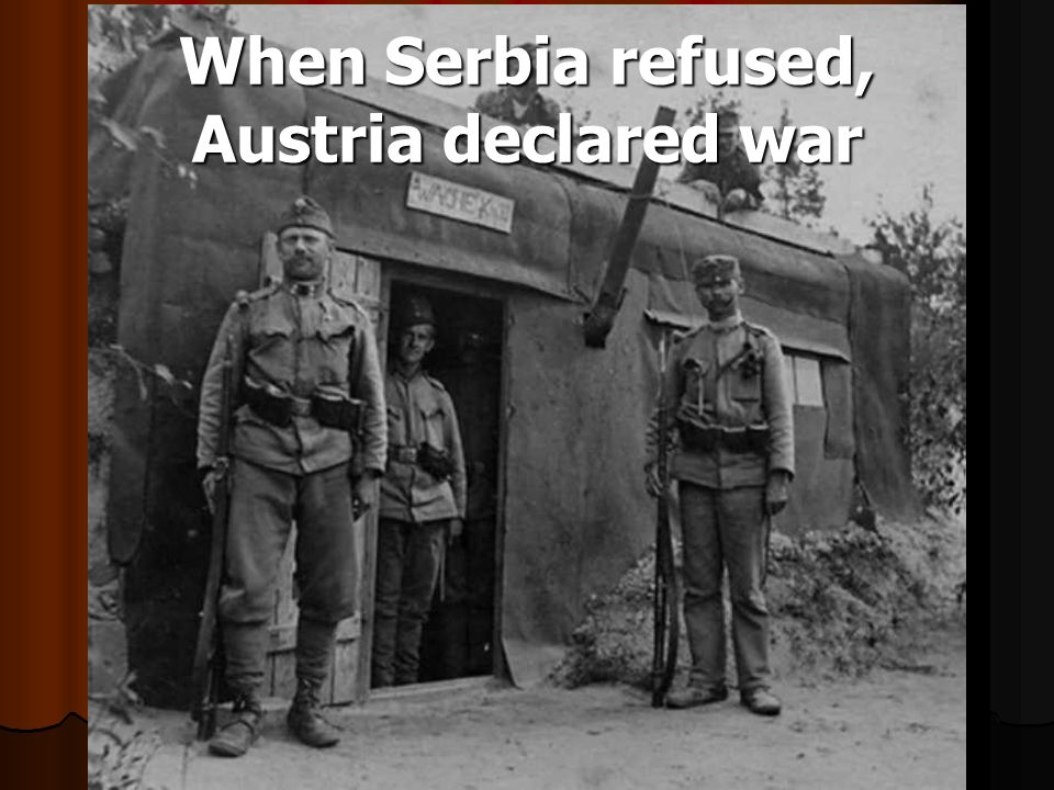 When Serbia refused, Austria declared war