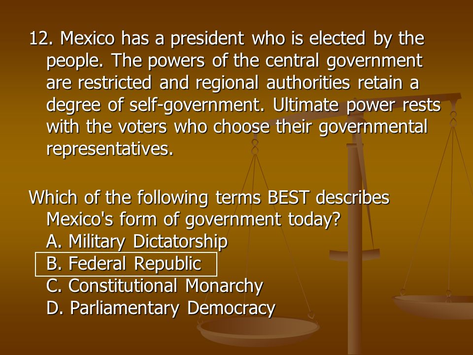 12. Mexico has a president who is elected by the people