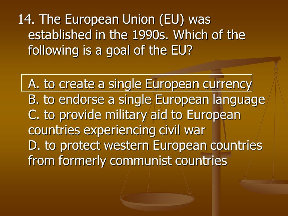 14. The European Union (EU) was established in the 1990s
