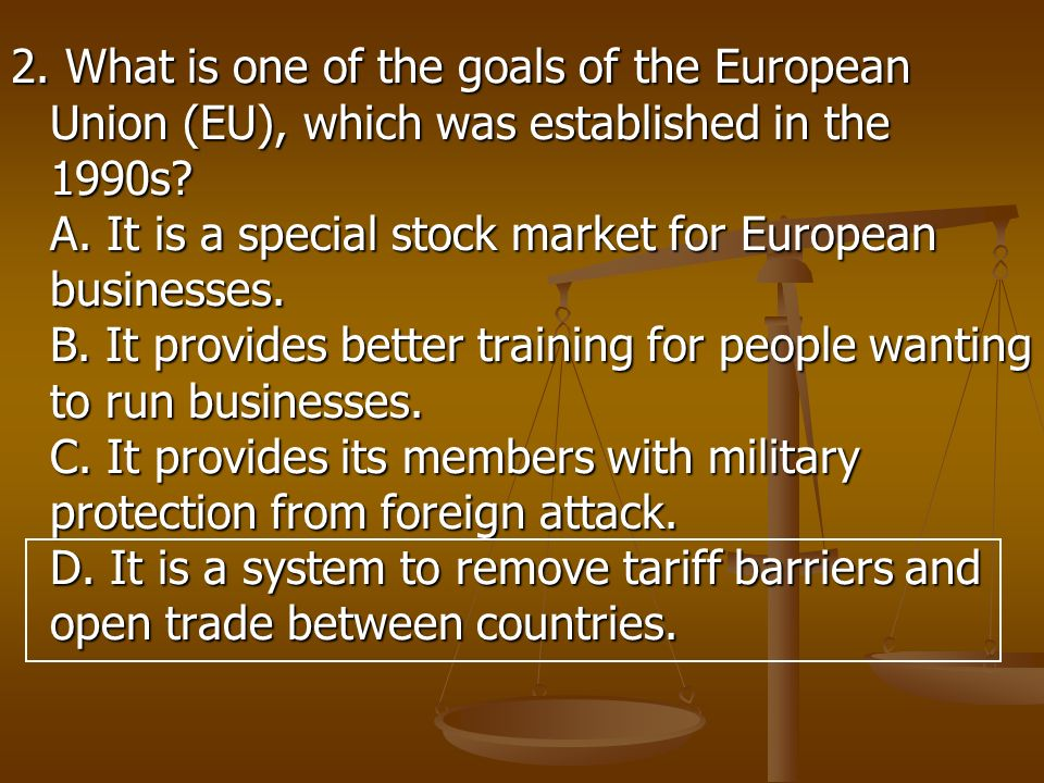 2. What is one of the goals of the European Union (EU), which was established in the 1990s.