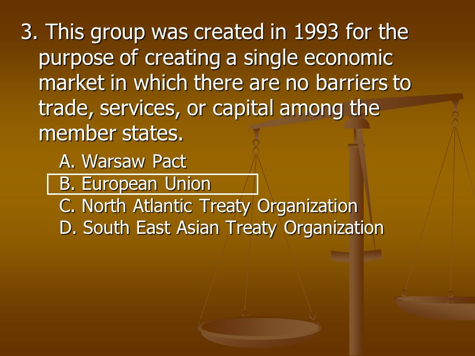 3. This group was created in 1993 for the purpose of creating a single economic market in which there are no barriers to trade, services, or capital among the member states.