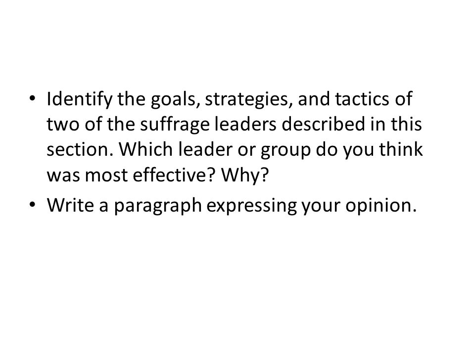 Identify the goals, strategies, and tactics of two of the suffrage leaders described in this section. Which leader or group do you think was most effective Why