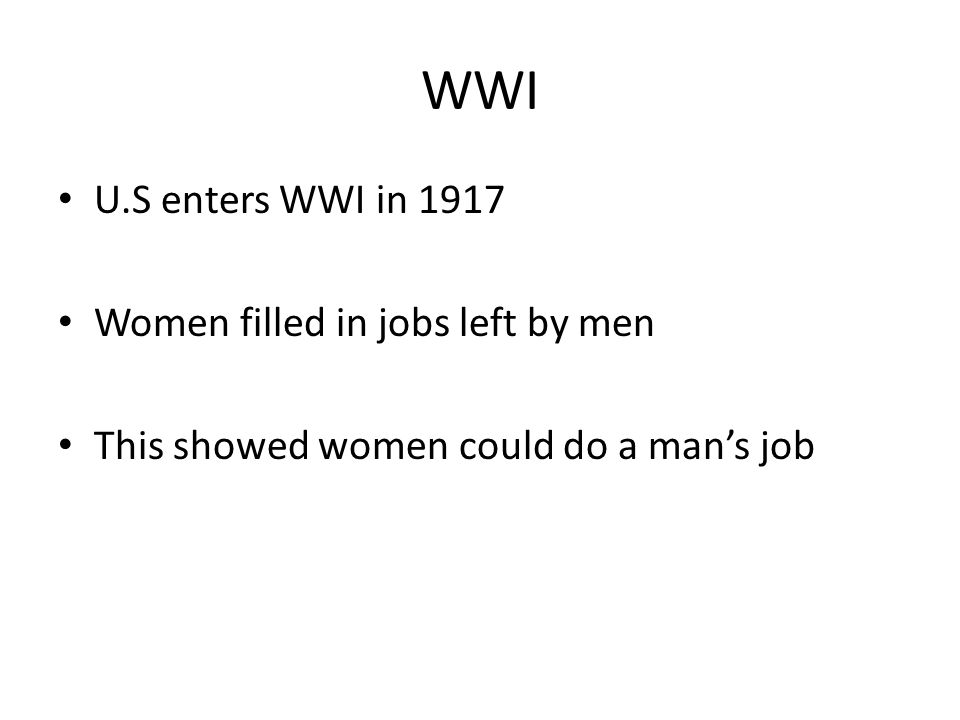 WWI U.S enters WWI in 1917 Women filled in jobs left by men