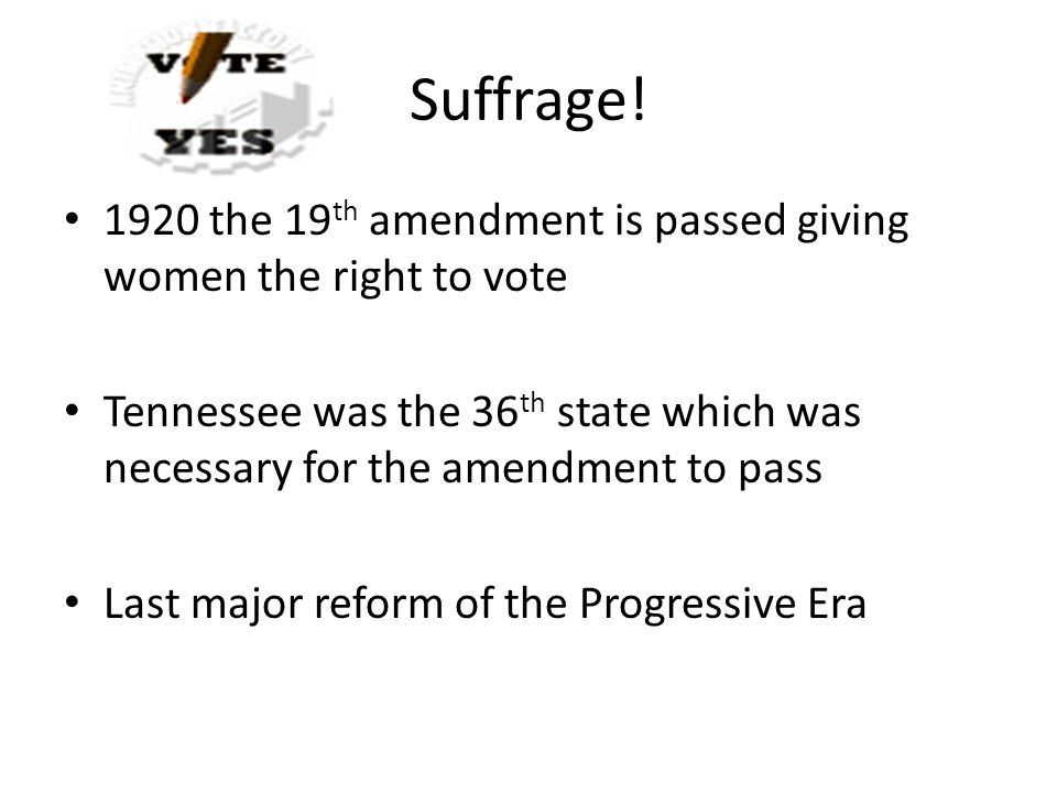 Suffrage! 1920 the 19th amendment is passed giving women the right to vote.