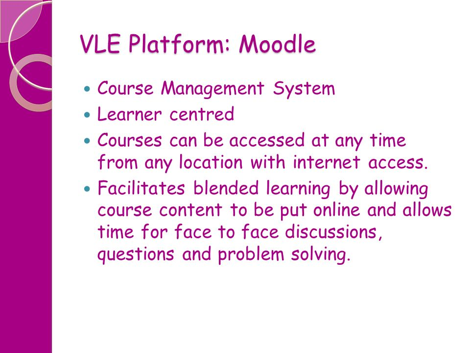 VLE Platform: Moodle Course Management System Learner centred