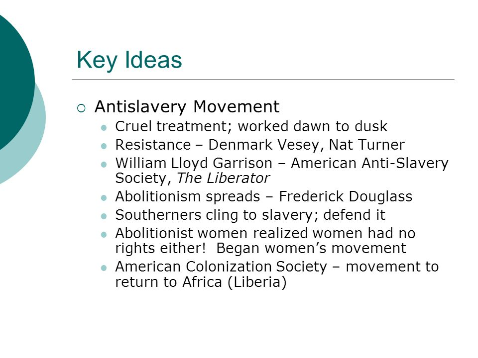 Key Ideas Antislavery Movement Cruel treatment; worked dawn to dusk