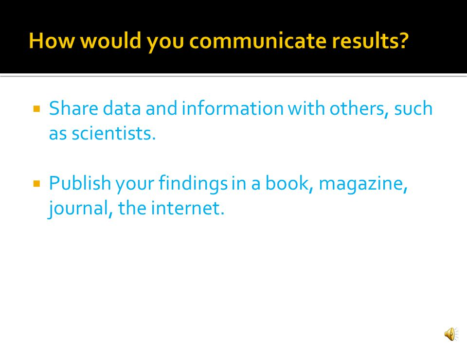 How would you communicate results