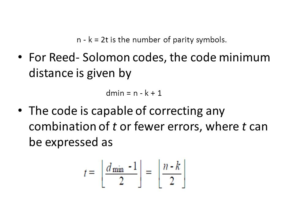 For Reed- Solomon codes, the code minimum distance is given by