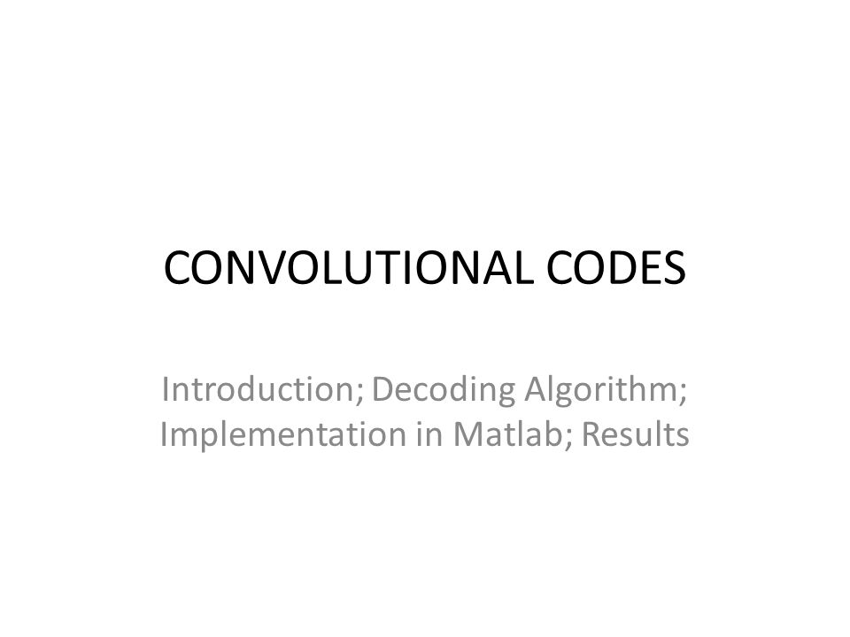 Introduction; Decoding Algorithm; Implementation in Matlab; Results